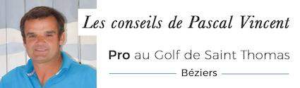 Les conseils de Pascal Vincent - Vincent Golf